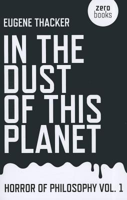 In the Dust of This Planet By Thacker, Eugene